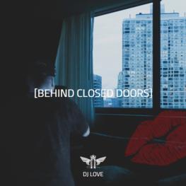 DJ Love - Behind Closed Doors